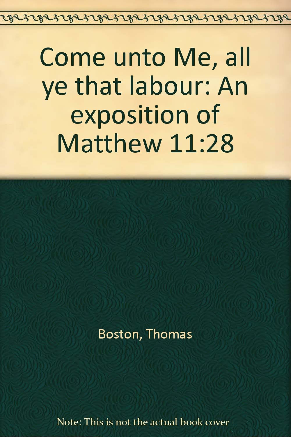 Download Come unto Me, all ye that labour: An exposition of Matthew 11:28 ebook