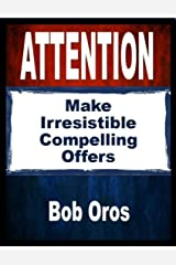 Attention: Make Irresistible Compelling Offers Kindle Edition