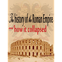 The history of the Roman Empire and how it collapsed (English Edition)