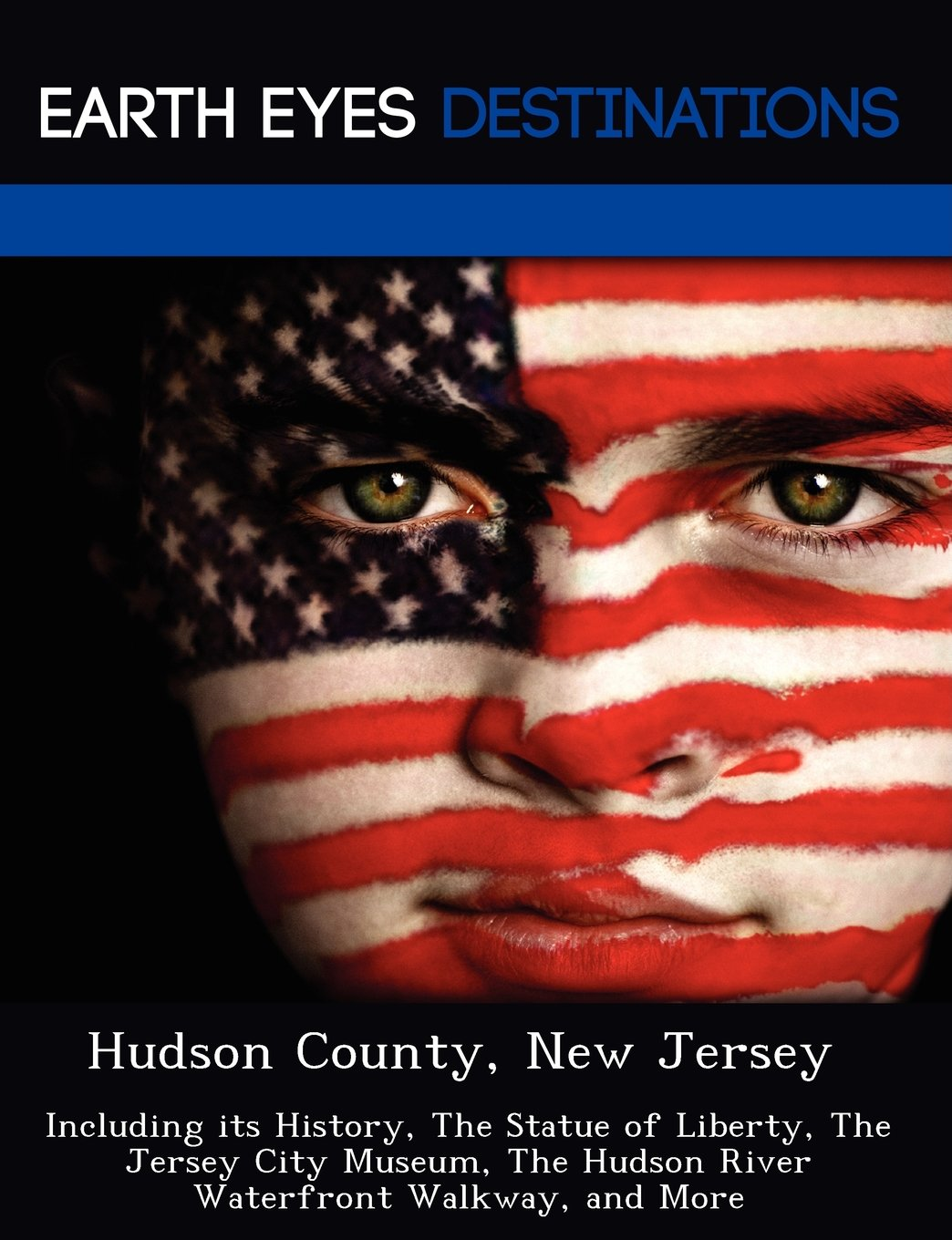 Download Hudson County, New Jersey: Including its History, The Statue of Liberty, The Jersey City Museum, The Hudson River Waterfront Walkway, and More pdf epub