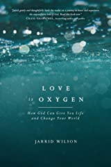 Love Is Oxygen: How God Can Give You Life and Change Your World Paperback