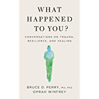 What Happened to You?: Conversations on Trauma, Resilience, and Healing (English Edition)