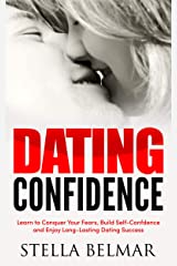 Dating Confidence: Learn to Conquer Your Fears, Build Self-Confidence and Enjoy Long-Lasting Dating Success (Dating Advice For Men and Women) Kindle Edition