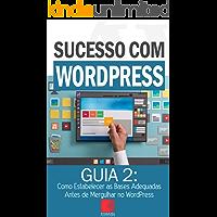 Como Estabelecer as Bases Adequadas Antes de Mergulhar no WordPress: Como Criar Sites Rentáveis e de Alta Conversão Usando o Wordpress (Sucesso com WordPress Livro 2)
