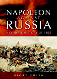 Napoleon Against Russia: A Concise History of 1812