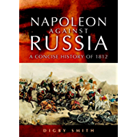 Napoleon Against Russia: A Concise History of 1812 (English Edition)