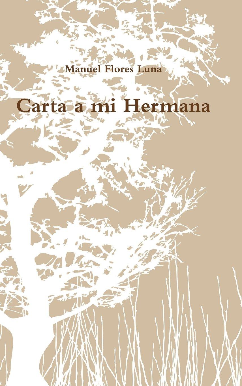 Carta a mi Hermana: Amazon.es: Manuel Flores Luna: Libros