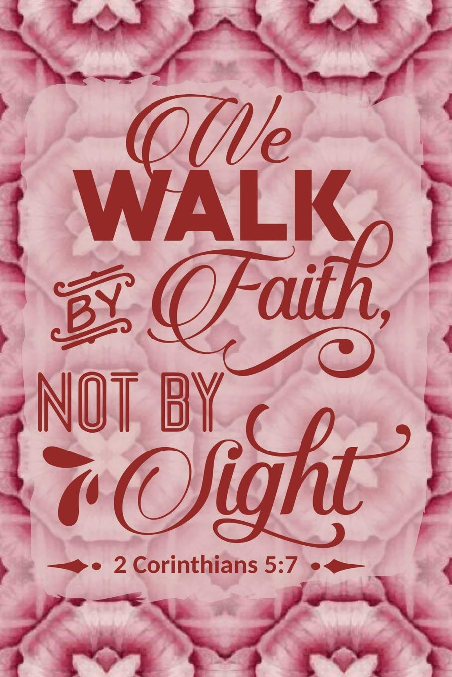 We Walk By Faith And Not By Sight 2 Corinthians 5:7: Christian