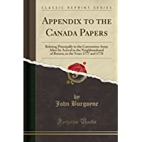 Appendix to the Canada Papers: Relating Principally to the Convention Army After Its Arrival in the Neighbourhood of…