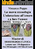 La nuova sessuologia L'educazione all'amore e a fare l'amore: Master di Sessuologia Clinica Lezione con 150 diapositive Con 250 Immagini e 150 Video-65 Audio (Sessualità)