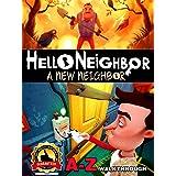 HELLO NEIGHBOR A-Z WALKTHROUGH, STRATEGIES, GAME GUIDE & TIPS, CHEATS & TRICKS