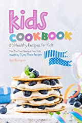 Kids Cookbook: 50 Healthy Recipes for Kids - You Too Can Maintain Your Kids Health by Trying These Recipes Kindle Edition
