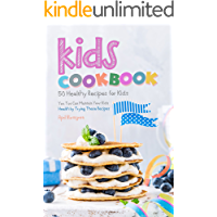 Kids Cookbook: 50 Healthy Recipes for Kids - You Too Can Maintain Your Kids Health by Trying These Recipes