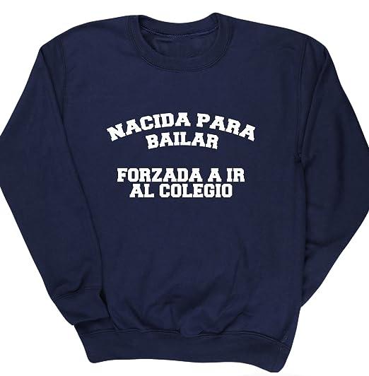 fc33d1da50001 HippoWarehouse NACIDA PARA BAILAR FORZADA A IR AL COLEGIO jersey sudadera  suéter derportiva unisex niños niñas  Amazon.es  Ropa y accesorios
