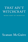 That Ain't Witchcraft (InCryptid)