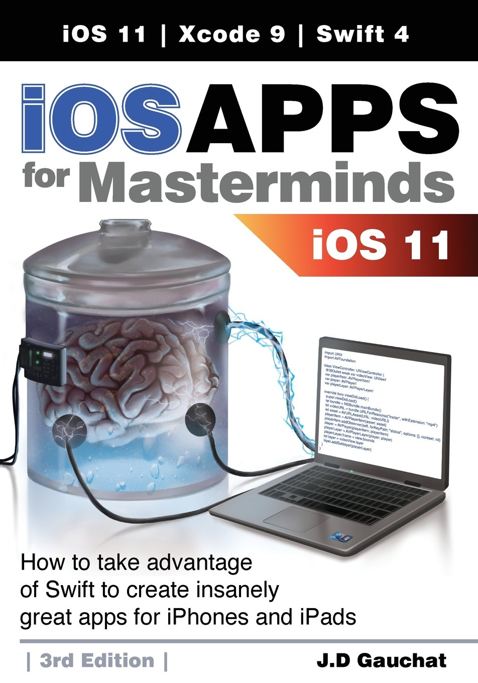 Ios Apps for Masterminds: How to Take Advantage of Swift 4, Ios 11