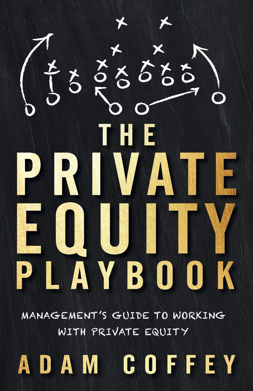 Amazon.com: The Private Equity Playbook: Management's Guide to Working with Private  Equity (9781544513263): Coffey, Adam: Books