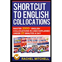 Shortcut To English Collocations: Master 2000+ English Collocations In Used Explained Under 20 Minutes A Day