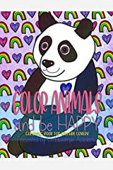 Color Animals and be Happy: Coloring Book for Nature Lovers (Coddiwomple Coloring) Paperback