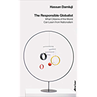 The Responsible Globalist: What Citizens of the World Can Learn from Nationalism