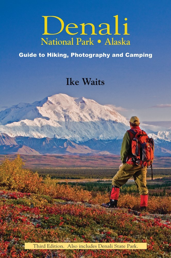 Read Online Denali National Park, Alaska: Guide to Hiking, Photography and Camping PDF
