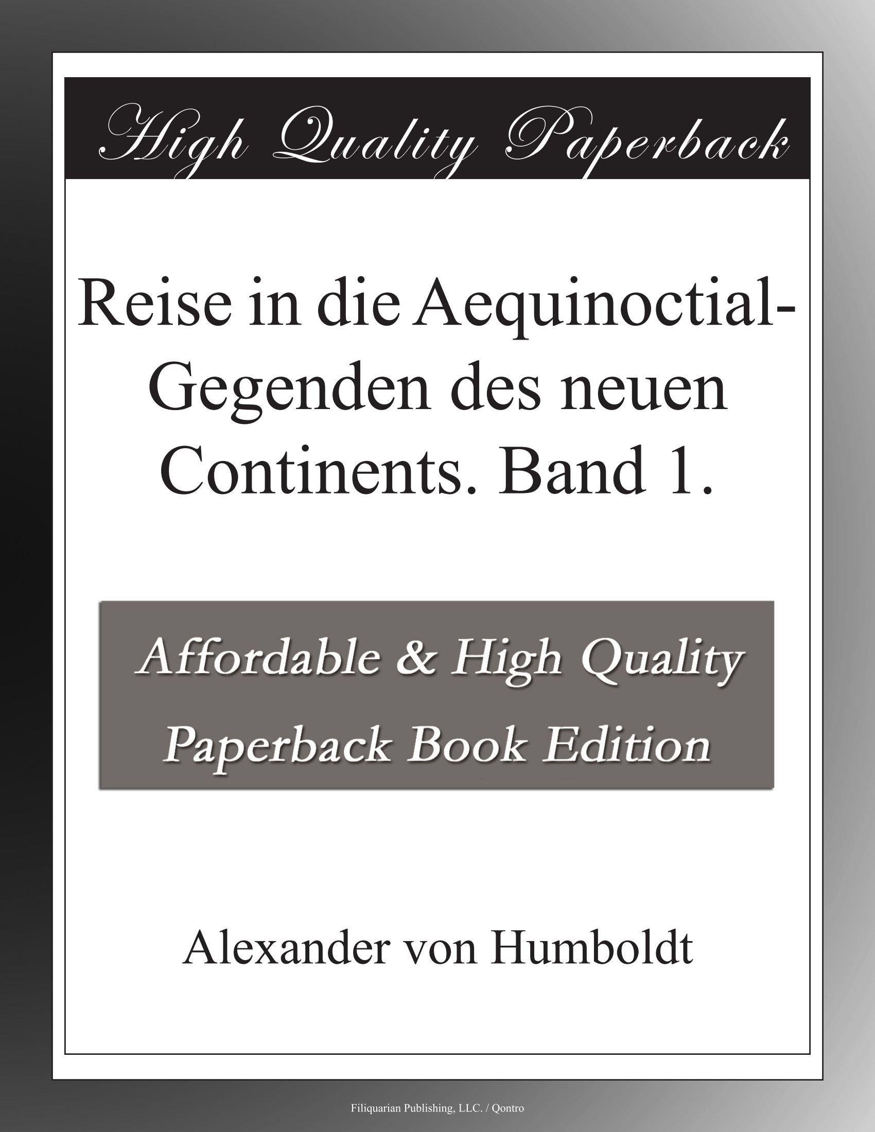 New PDF release: Reise in die Aequinoctial-Gegenden des neuen Continents -