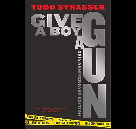 Amazon Com Give A Boy A Gun 20th Anniversary Edition Ebook Strasser Todd Kindle Store