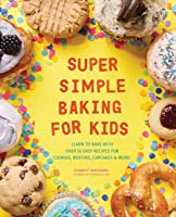 Super Simple Baking For Kids: Learn To Bake With