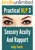 Practical NLP 3: Sensory Acuity And Rapport (English Edition)