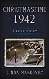 Christmastime 1942: A Love Story (The Christmastime Series Book 4)