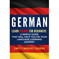 German: Learn German for Beginners: A Simple Guide that Will Help You on Your Language Learning Journey (English Edition)