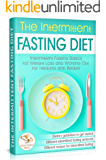 The Intermittent Fasting Diet: Intermittent Fasting Basics for Weight Loss and Working Out for Healing and Beauty (Golden Edition Book 1)
