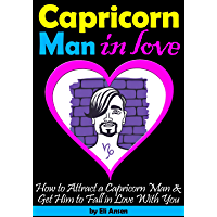 Capricorn Man In Love: How to Attract a Capricorn Man and Get Him to Fall in Love With You (English Edition)