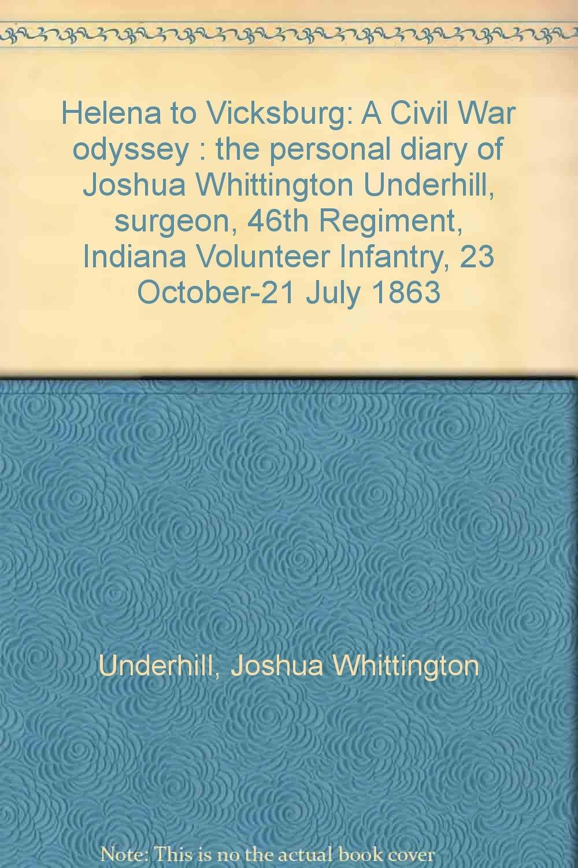Helena to Vicksburg: A Civil War odyssey : the personal diary of Joshua Whittington Underhill, surgeon, 46th Regiment, Indiana Volunteer Infantry, 23 October-21 July 1863 PDF