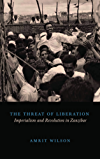The Threat of Liberation: Imperialism and Revolution in Zanzibar