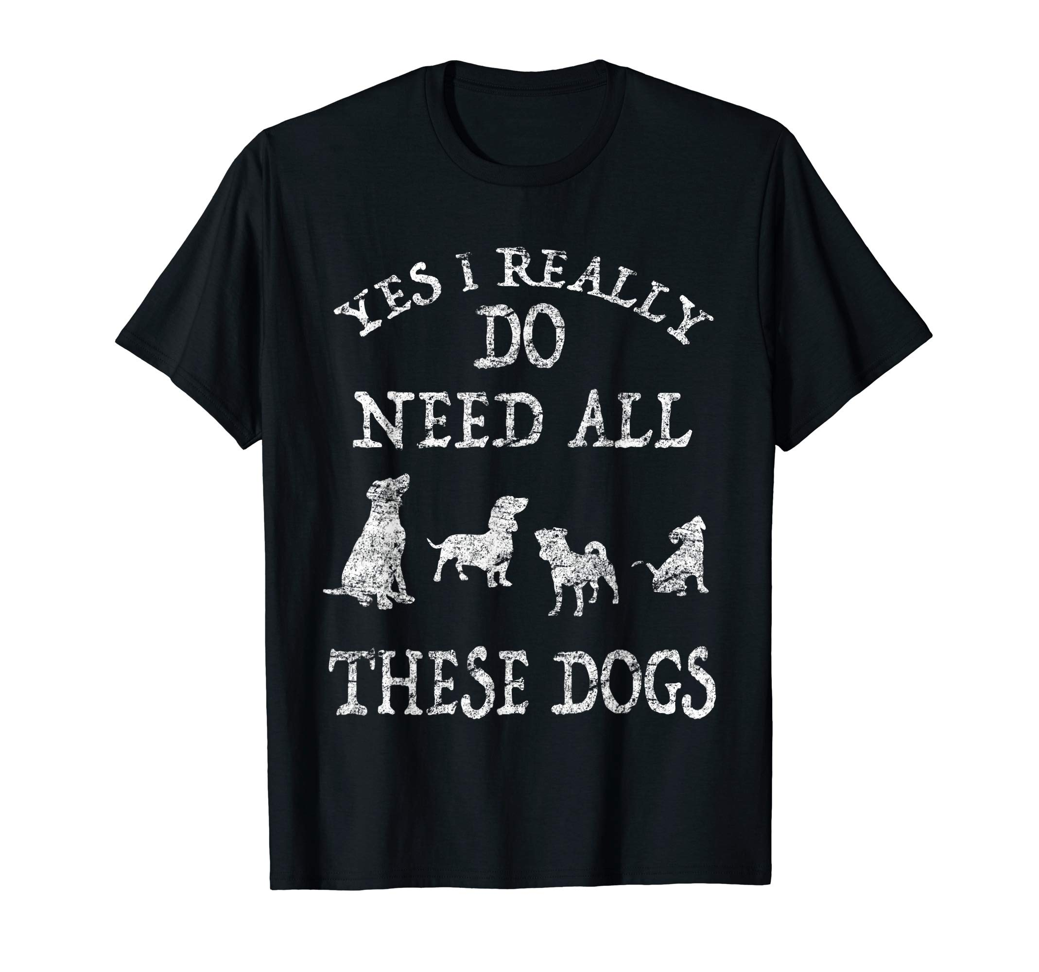 Need All These Dogs Gift For Dog Lover Dog Rescue Shirt