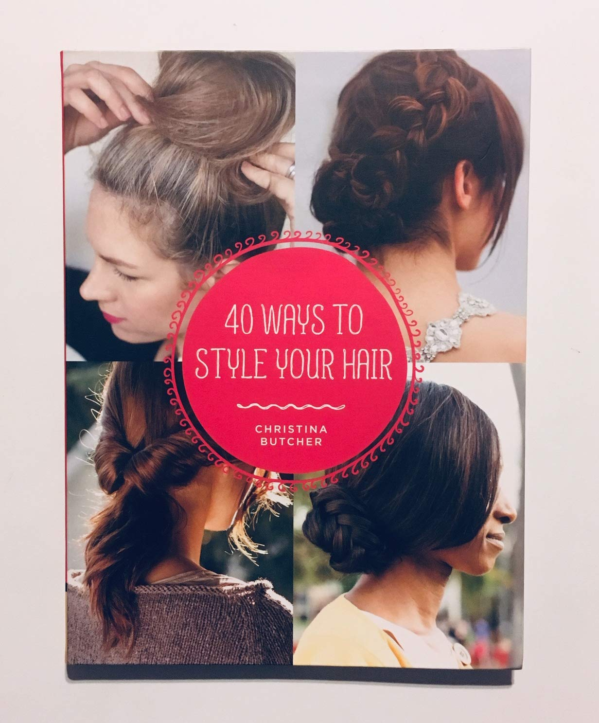 40 Ways To Style Your Hair 9781452158914 Amazon Com Books