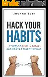 Hack Your Habits: 9 Steps to Finally Break Bad Habits & Start Thriving