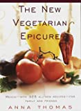 The New Vegetarian Epicure: Menus--with 325 all-new recipes--for family and friends: A Cookbook