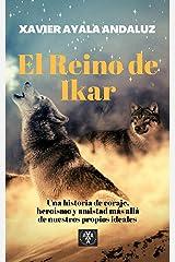 """""""El Reino de Ikar"""": Una Historia de lobos, sobre Amistad, Valor y Heroísmo más allá de nuestros propios Ideales. (Spanish Edition) Kindle Edition"""