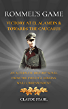 Rommel's Game: Victory at El Alamein & Towards the Caucasus: An Alternate History Novel from the Eyes of a German War…