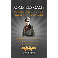 Rommel's Game: Victory at El Alamein & Towards the Caucasus: An Alternate History Novel from the Eyes of a German War Correspondent