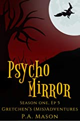 Psycho Mirror: A hilarious high fantasy witch series (Gretchen's (Mis)Adventures - Season One Book 5) Kindle Edition