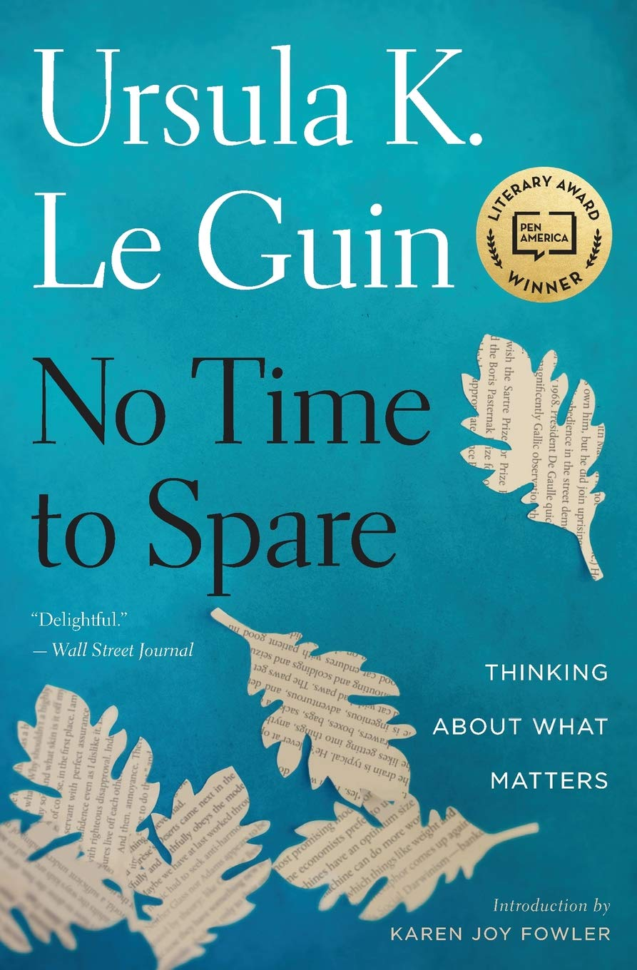 No Time to Spare: Thinking About What Matters: Ursula K  Le