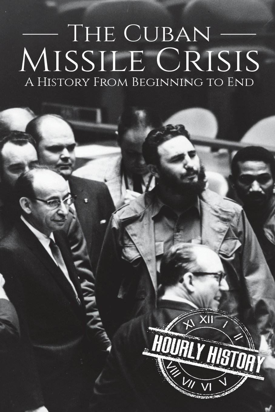 Read Online The Cuban Missile Crisis: A History From Beginning to End pdf