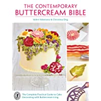 The Contemporary Buttercream Bible: The Complete Practical Guide to Cake Decorating...