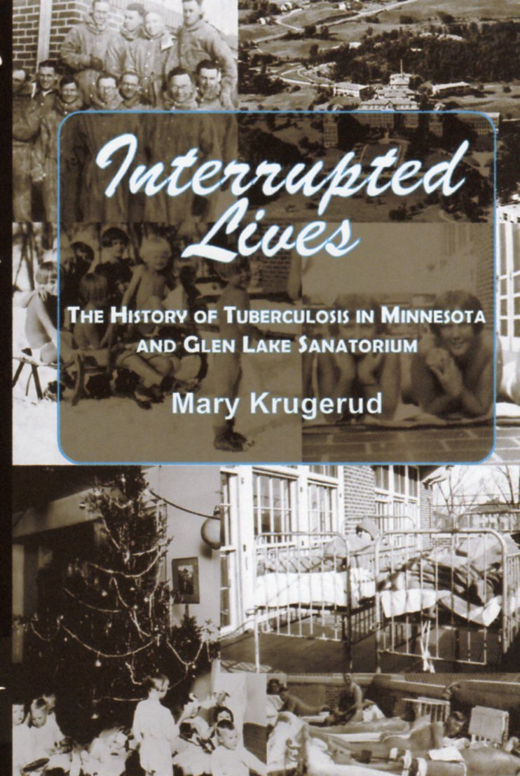 Interrupted Lives: The History of Tuberculosis in Minnesota and Glen Lake  Sanitorium: Mary Krugerud: 9781682010655: Amazon.com: Books