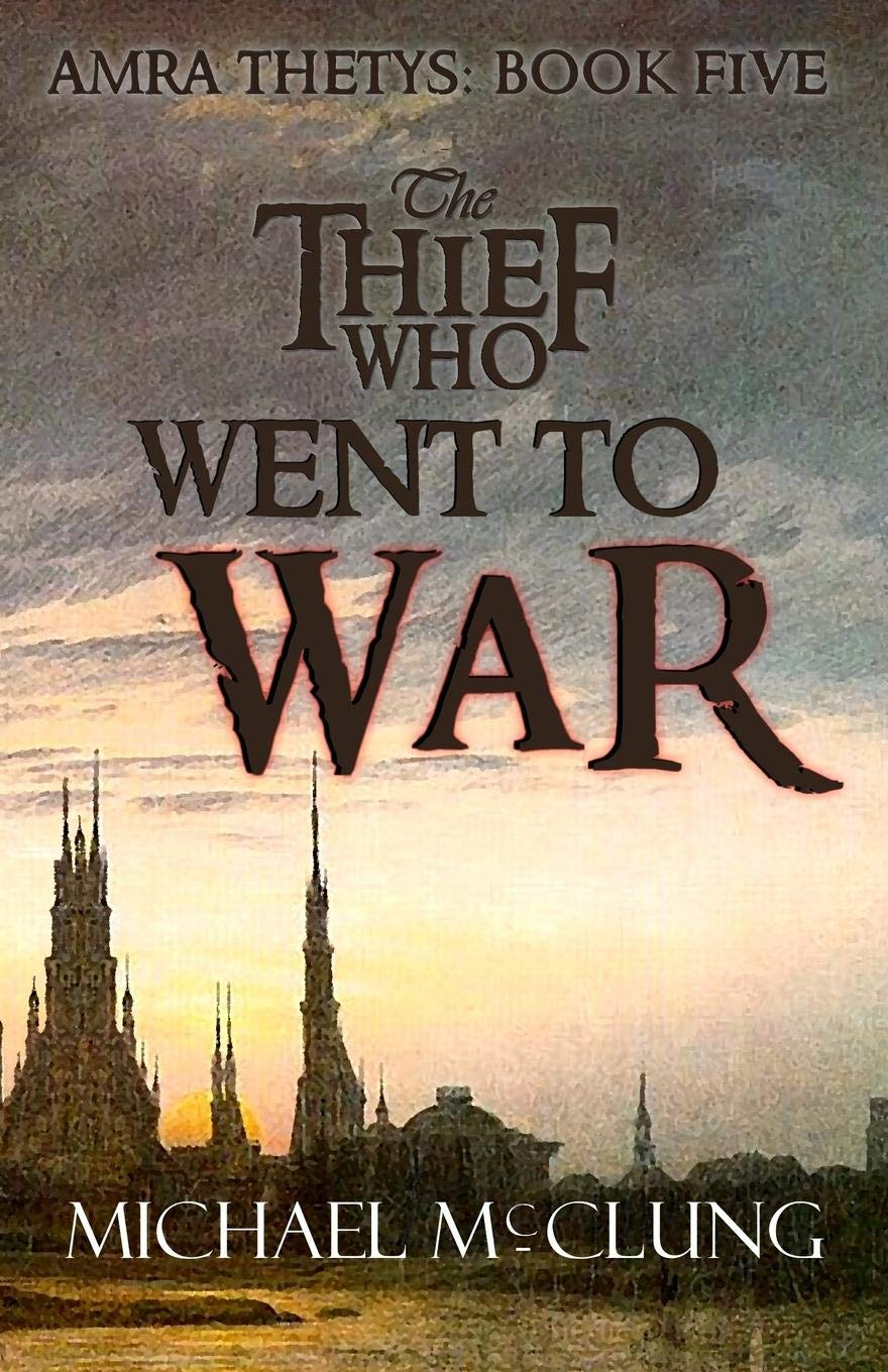 The Thief Who Went To War (Amra Thetys): McClung, Michael: 9781074241711:  Amazon.com: Books