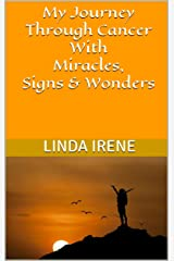 My Journey through Cancer with Miracles, Signs & Wonders Kindle Edition