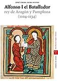 Alfonso I el Batallador, rey de Aragón y Pamplona (1104-1134) (Estudios Históricos La Olmeda)
